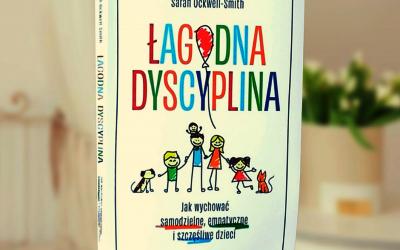 Czy dyscyplina może być łagodna? Nowa książka o wychowaniu bez kar i nagród.