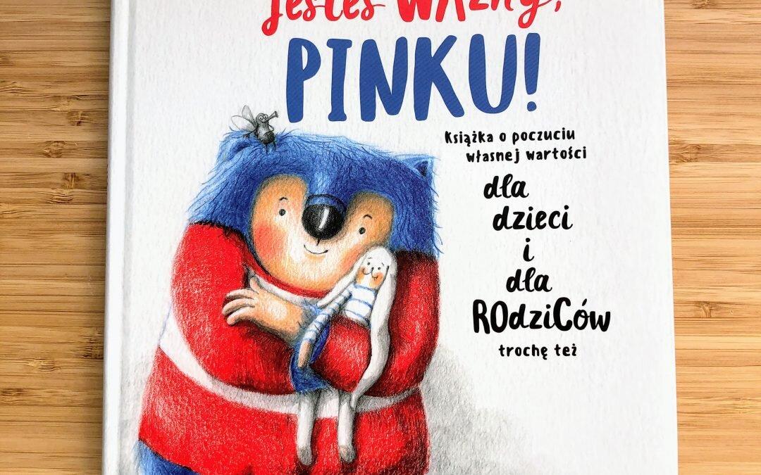 """Książka o poczuciu własnej wartości – """"Jesteś ważny, Pinku!"""""""